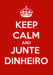 KEEP CALM AND JUNTE  DINHEIRO - Personalised Poster A1 size