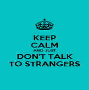 KEEP CALM AND JUST DON'T TALK TO STRANGERS - Personalised Poster A1 size