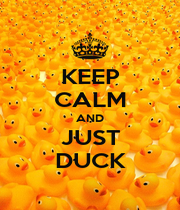 KEEP CALM AND JUST DUCK - Personalised Poster A4 size
