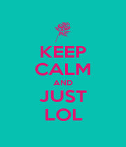 KEEP CALM AND JUST LOL - Personalised Poster A4 size
