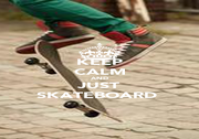 KEEP CALM AND JUST SKATEBOARD  - Personalised Poster A1 size
