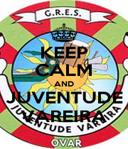 KEEP CALM AND JUVENTUDE VAREIRA - Personalised Poster A1 size
