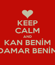 KEEP CALM AND KAN BENİM DAMAR BENİM - Personalised Poster A1 size