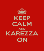KEEP CALM AND KAREZZA ON - Personalised Poster A1 size