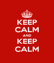 KEEP CALM AND KEEP CALM - Personalised Poster A1 size