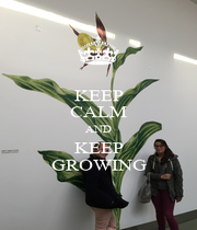 KEEP CALM AND KEEP GROWING - Personalised Poster A1 size