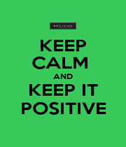 KEEP CALM  AND KEEP IT POSITIVE - Personalised Poster A1 size