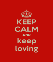 KEEP CALM AND keep loving - Personalised Poster A1 size