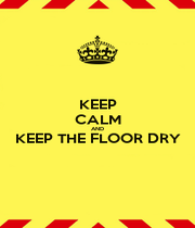 KEEP CALM AND KEEP THE FLOOR DRY  - Personalised Poster A1 size