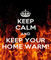 KEEP CALM AND KEEP YOUR HOME WARM! - Personalised Poster A4 size