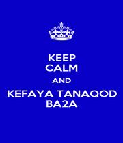 KEEP CALM AND KEFAYA TANAQOD BA2A - Personalised Poster A1 size