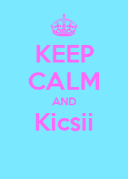KEEP CALM AND Kicsii  - Personalised Poster A1 size