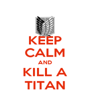 KEEP CALM AND KILL A TITAN - Personalised Poster A1 size