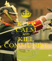 KEEP CALM AND KILL COMMUNIST - Personalised Poster A1 size