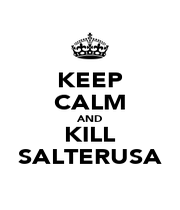 KEEP CALM AND KILL SALTERUSA - Personalised Poster A1 size