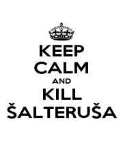 KEEP CALM AND KILL ŠALTERUŠA - Personalised Poster A1 size