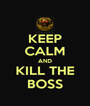 KEEP CALM AND KILL THE BOSS - Personalised Poster A1 size