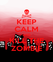 KEEP CALM AND KILL THE ZOMBIE - Personalised Poster A1 size