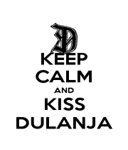 KEEP CALM AND KISS DULANJA - Personalised Poster A1 size