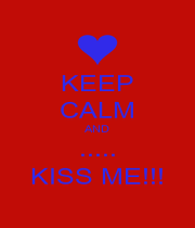 KEEP CALM AND ..... KISS ME!!! - Personalised Poster A1 size