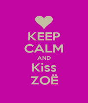 KEEP CALM AND Kiss ZOË - Personalised Poster A1 size