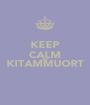 KEEP CALM AND KITAMMUORT  - Personalised Poster A1 size