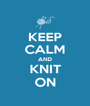 KEEP CALM AND KNIT ON - Personalised Poster A4 size
