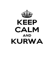 KEEP CALM AND KURWA  - Personalised Poster A1 size