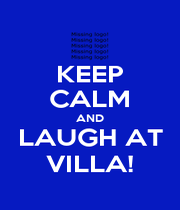 KEEP CALM AND LAUGH AT VILLA! - Personalised Poster A1 size