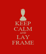 KEEP CALM AND LAY FRAME - Personalised Poster A1 size
