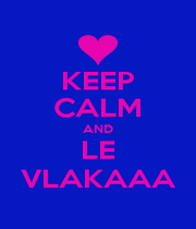 KEEP CALM AND LE VLAKAAA - Personalised Poster A1 size