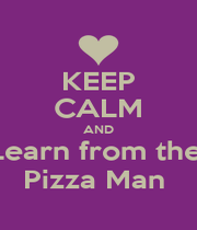KEEP CALM AND Learn from the  Pizza Man  - Personalised Poster A1 size