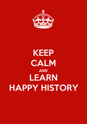 KEEP CALM AND LEARN HAPPY HISTORY - Personalised Poster A1 size