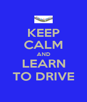 KEEP CALM AND LEARN TO DRIVE - Personalised Poster A1 size