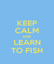 KEEP CALM AND  LEARN TO FISH - Personalised Poster A4 size