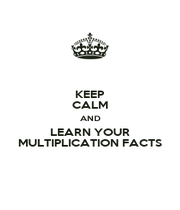 KEEP CALM AND LEARN YOUR MULTIPLICATION FACTS - Personalised Poster A1 size