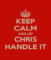KEEP CALM AND LET CHRIS HANDLE IT - Personalised Poster A4 size