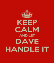 KEEP CALM AND LET DAVE HANDLE IT - Personalised Poster A4 size