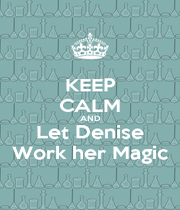 KEEP CALM AND Let Denise Work her Magic - Personalised Poster A1 size