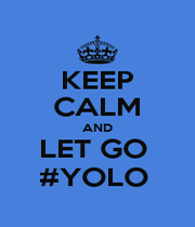 KEEP CALM AND LET GO  #YOLO  - Personalised Poster A1 size