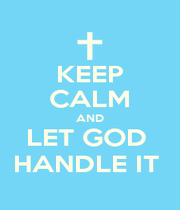 KEEP CALM AND LET GOD  HANDLE IT  - Personalised Poster A1 size