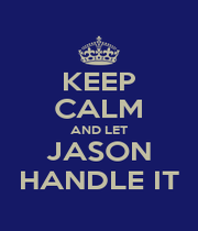 KEEP CALM AND LET JASON HANDLE IT - Personalised Poster A4 size