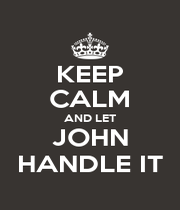 KEEP CALM AND LET JOHN HANDLE IT - Personalised Poster A4 size