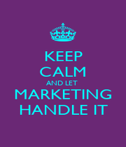 KEEP CALM AND LET  MARKETING HANDLE IT - Personalised Poster A1 size