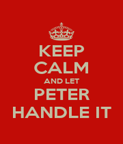 KEEP CALM AND LET PETER HANDLE IT - Personalised Poster A4 size