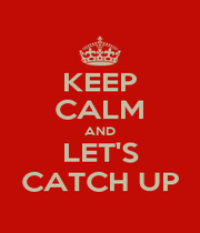 KEEP CALM AND LET'S CATCH UP - Personalised Poster A1 size