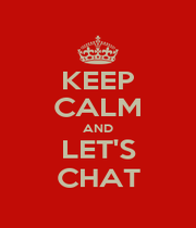 KEEP CALM AND LET'S CHAT - Personalised Poster A1 size