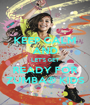 KEEP CALM AND LET'S GET READY FOR ZUMBA® KIDS - Personalised Poster A1 size