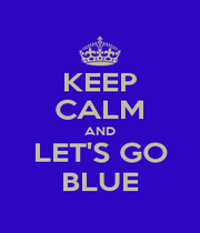 KEEP CALM AND LET'S GO BLUE - Personalised Poster A1 size