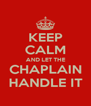 KEEP CALM AND LET THE CHAPLAIN HANDLE IT - Personalised Poster A4 size